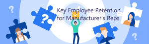 Read more about the article Key Employee Retention for Manufacturers Reps